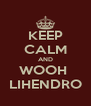 KEEP CALM AND WOOH  LIHENDRO - Personalised Poster A4 size