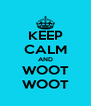 KEEP CALM AND WOOT WOOT - Personalised Poster A4 size