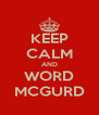 KEEP CALM AND WORD MCGURD - Personalised Poster A4 size