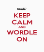 KEEP CALM AND WORDLE ON - Personalised Poster A4 size