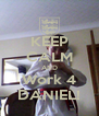 KEEP CALM AND Work 4 DANIEL! - Personalised Poster A4 size