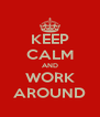 KEEP CALM AND WORK AROUND - Personalised Poster A4 size