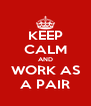 KEEP CALM AND WORK AS A PAIR - Personalised Poster A4 size