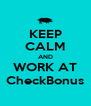 KEEP CALM AND WORK AT CheckBonus - Personalised Poster A4 size