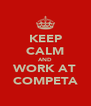 KEEP CALM AND WORK AT COMPETA - Personalised Poster A4 size