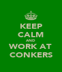 KEEP CALM AND WORK AT CONKERS - Personalised Poster A4 size