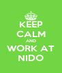 KEEP CALM AND WORK AT NIDO - Personalised Poster A4 size