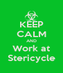 KEEP CALM AND Work at Stericycle - Personalised Poster A4 size
