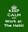 KEEP CALM AND Work at  The Habit - Personalised Poster A4 size