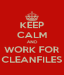 KEEP CALM AND WORK FOR CLEANFILES - Personalised Poster A4 size