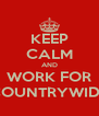 KEEP CALM AND WORK FOR COUNTRYWIDE - Personalised Poster A4 size