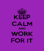 KEEP CALM AND WORK FOR IT - Personalised Poster A4 size