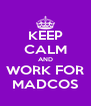 KEEP CALM AND WORK FOR MADCOS - Personalised Poster A4 size