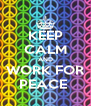 KEEP CALM AND WORK FOR PEACE  - Personalised Poster A4 size