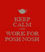 KEEP CALM AND WORK FOR POSH NOSH - Personalised Poster A4 size