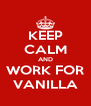 KEEP CALM AND WORK FOR VANILLA - Personalised Poster A4 size