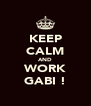 KEEP CALM AND WORK GABI ! - Personalised Poster A4 size