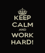 KEEP CALM AND WORK HARD! - Personalised Poster A4 size