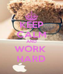 KEEP CALM AND WORK  HARD - Personalised Poster A4 size