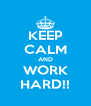 KEEP CALM AND WORK HARD!! - Personalised Poster A4 size