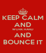 KEEP CALM AND WORK HARD AND BOUNCE IT - Personalised Poster A4 size