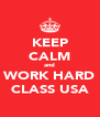 KEEP CALM and WORK HARD CLASS USA - Personalised Poster A4 size