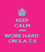KEEP CALM AND WORK HARD  ON S.A.T.S - Personalised Poster A4 size