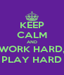 KEEP CALM AND WORK HARD, PLAY HARD - Personalised Poster A4 size