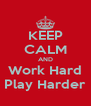 KEEP CALM AND Work Hard Play Harder - Personalised Poster A4 size