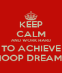 KEEP CALM AND WORK HARD TO ACHIEVE HOOP DREAMS - Personalised Poster A4 size