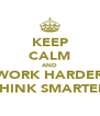 KEEP CALM AND WORK HARDER THINK SMARTER - Personalised Poster A4 size