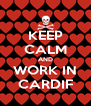 KEEP CALM AND WORK IN CARDIF - Personalised Poster A4 size
