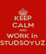 KEEP CALM AND WORK in  STUDSOYUZ - Personalised Poster A4 size