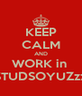KEEP CALM AND WORK in  STUDSOYUZzz - Personalised Poster A4 size