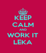 KEEP CALM AND WORK IT LEKA - Personalised Poster A4 size