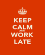 KEEP CALM AND WORK LATE - Personalised Poster A4 size