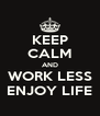 KEEP CALM AND WORK LESS ENJOY LIFE - Personalised Poster A4 size