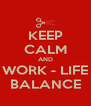 KEEP CALM AND WORK - LIFE BALANCE - Personalised Poster A4 size