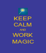 KEEP CALM AND WORK MAGIC - Personalised Poster A4 size
