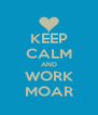 KEEP CALM AND WORK MOAR - Personalised Poster A4 size