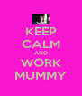 KEEP CALM AND WORK MUMMY - Personalised Poster A4 size
