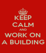KEEP CALM AND WORK ON A BUILDING - Personalised Poster A4 size