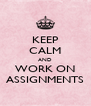 KEEP CALM AND WORK ON ASSIGNMENTS - Personalised Poster A4 size