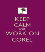 KEEP CALM AND WORK ON COREL - Personalised Poster A4 size