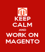 KEEP CALM AND WORK ON MAGENTO - Personalised Poster A4 size