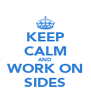 KEEP CALM AND WORK ON SIDES - Personalised Poster A4 size