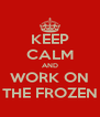 KEEP CALM AND WORK ON THE FROZEN - Personalised Poster A4 size