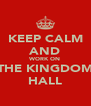 KEEP CALM AND WORK ON THE KINGDOM HALL - Personalised Poster A4 size