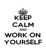 KEEP CALM AND WORK ON YOURSELF - Personalised Poster A4 size