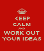 KEEP CALM AND WORK OUT YOUR IDEAS - Personalised Poster A4 size